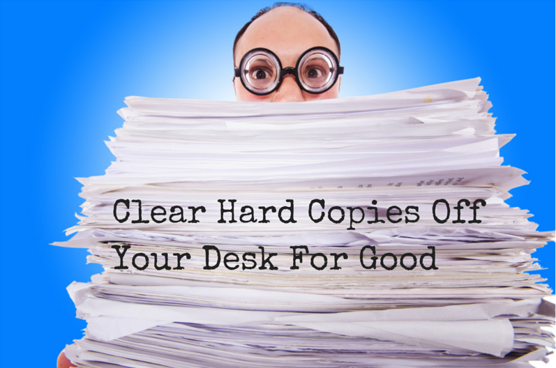 How to Clear Those Hard Copies Off Your Desk for Good - Featured Image