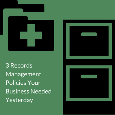 3 Records Management Policies Your Business Needed Yesterday